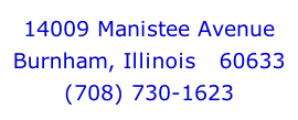 14009 Manistee Avenue Burnham, Illinois   60633 (708) 730-1623